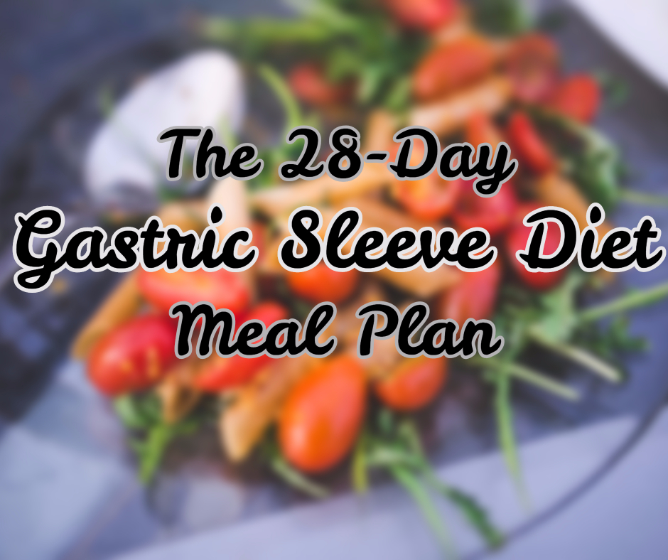 Gastric Sleeve Post Op Diet 28-Day Meal Plan for Beginners